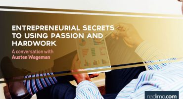 Entrepreneurial Secrets to using Passion and Hardwork